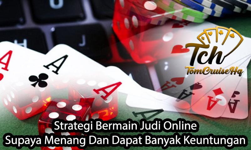 Strategi Bermain Judi Online Supaya Menang Dan Dapat Banyak Keuntungan