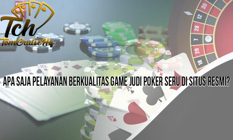 Judi Poker Seru Di Situs Resmi Apa Saja Pelayanannya? - TomCruiseHQ